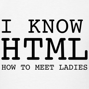 I Know HTML - How To Meet Ladies T-Shirts - Men's T-Shirt