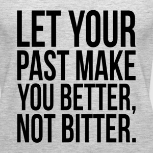 Let Your Past Make You Better, Not Bitter. Quote Tanks - Women's Premium Tank Top