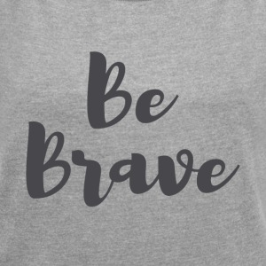 Be Brave Tee - Women´s Roll Cuff T-Shirt
