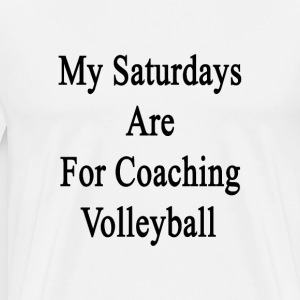 my_saturdays_are_for_coaching_volleyball T-Shirts - Men's Premium T-Shirt