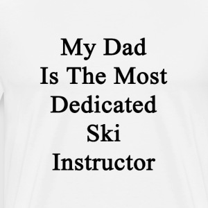 my_dad_is_the_most_dedicated_ski_instruc T-Shirts - Men's Premium T-Shirt
