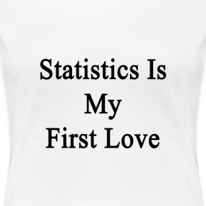 statistics_is_my_first_love T-Shirts - Women's Premium T-Shirt