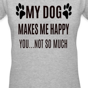 My Dog Makes Me Happy, You Not So Much - Women's V-Neck T-Shirt