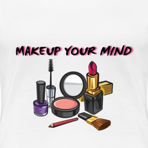 MAKEUP YOUR MIND - Women's Premium T-Shirt