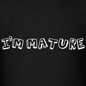 I'm Mature - Immature T-Shirts - Men's T-Shirt