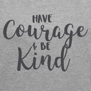 Have Courage and Be Kind Tshirt for Women - Women´s Rolled Sleeve Boxy T-Shirt