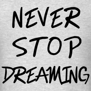 Never Stop Dreaming - Men's T-Shirt