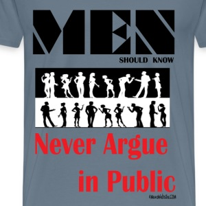 Never Argue in Public3.png T-Shirts - Men's Premium T-Shirt