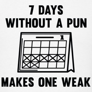 7 Days Without A Pun - Men's T-Shirt