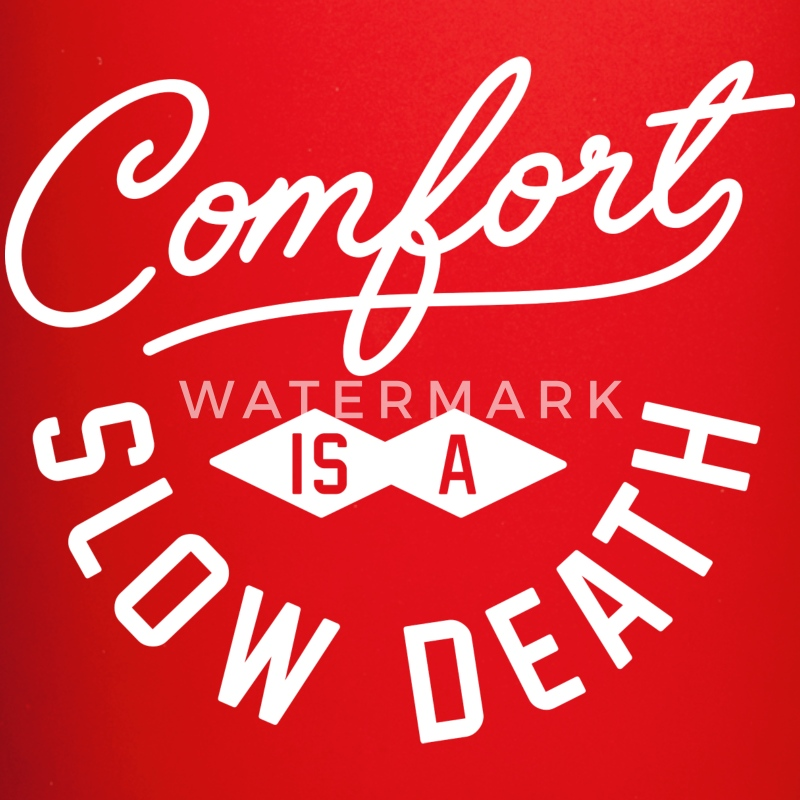 Comfort is a slow death - Full Color Mug