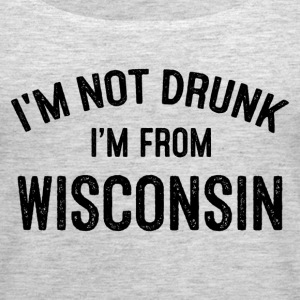 I'M NOT DRUNK I'M FROM WISCONSIN Tanks - Women's Premium Tank Top