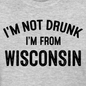 I'M NOT DRUNK I'M FROM WISCONSIN T-Shirts - Women's T-Shirt