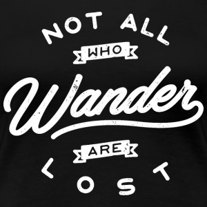 Not all who wander are lost - Women's Premium T-Shirt