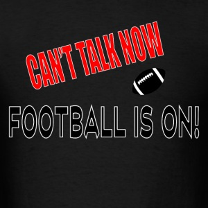 Can't Talk Now Football T-Shirts - Men's T-Shirt