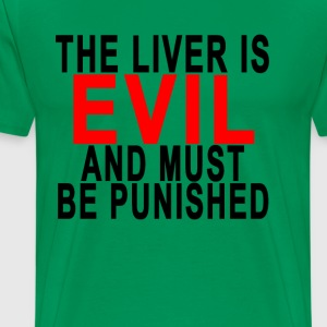 the_liver_is_evil_and_must_be_punished - Men's Premium T-Shirt