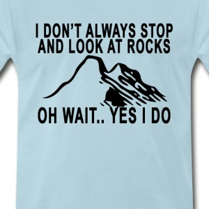 i_dont_always_stop_and_look_at_rocks_oh_ - Men's Premium T-Shirt