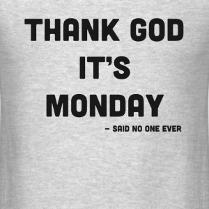 Thank God it is Monday - Men's T-Shirt