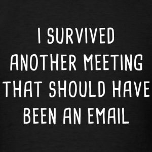 I Survived Another Meeting - Men's T-Shirt
