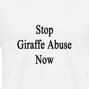 stop_giraffe_abuse_now T-Shirts - Men's Premium T-Shirt