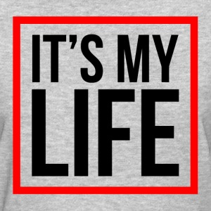 It's My Life T-Shirts - Women's T-Shirt