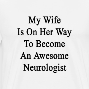 my_wife_is_on_her_way_to_become_an_aweso T-Shirts - Men's Premium T-Shirt