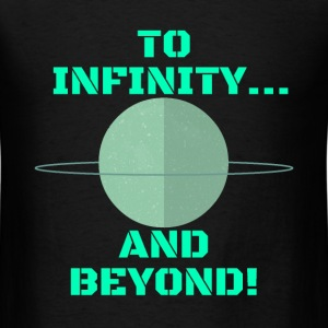 TO INFINITY...AND BEYOND! T-Shirts - Men's T-Shirt