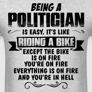 Being A Politician... T-Shirts - Men's T-Shirt