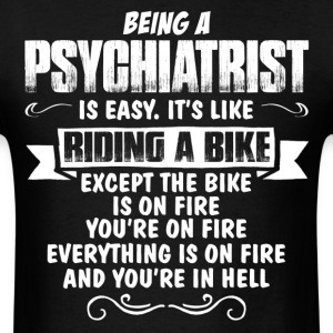 Being A Psychiatrist... T-Shirts - Men's T-Shirt