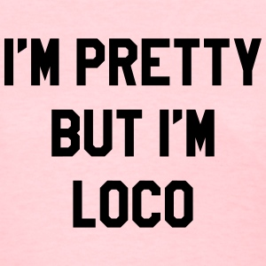 I'm pretty but i'm loco T-Shirts - Women's T-Shirt