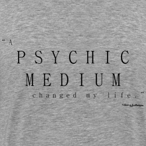 Psychic Medium, Changed My Life - Black T-Shirts - Men's Premium T-Shirt