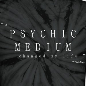 Psychic Medium, Changed My Life - White T-Shirts - Unisex Tie Dye T-Shirt