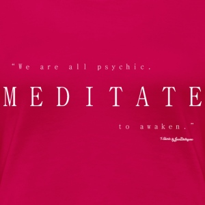 Meditate To Awaken, We Are All Psychic - White T-Shirts - Women's Premium T-Shirt