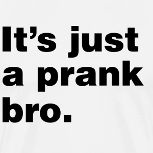 It's just a prank bro - Men's Premium T-Shirt