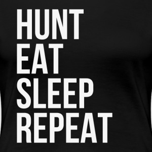 Hunt Eat Sleep Repeat T-Shirts - Women's Premium T-Shirt