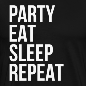 Party Eat Sleep Repeat T-Shirts - Men's Premium T-Shirt