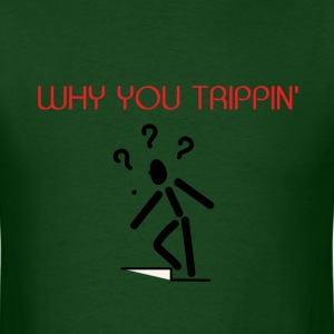 WHY YOU TRIPPIN TEE - Men's T-Shirt