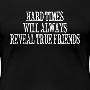 Hard Times Will Always Reveal True Friends T-Shirts - Women's Premium T-Shirt