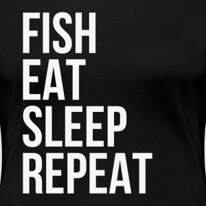 Fish Eat Sleep Repeat T-Shirts - Women's Premium T-Shirt
