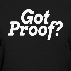 Got Proof? Proof of god? Atheist Atheism Belief T-Shirts - Women's T-Shirt