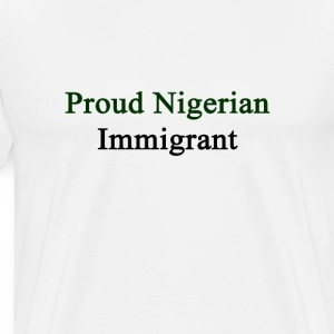 proud_nigerian_immigrant T-Shirts - Men's Premium T-Shirt