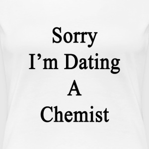sorry_im_dating_a_chemist T-Shirts - Women's Premium T-Shirt