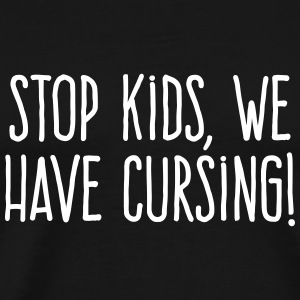 Stop kids, we have cursing! - Men's Premium T-Shirt
