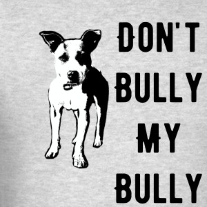 Don't Bully my Bully - Men's T-Shirt