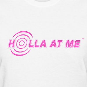 Holla At Me T-Shirt for Women - Women's T-Shirt