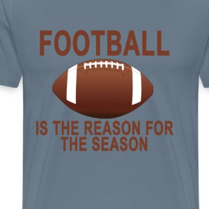 football_is_the_reason_for_the_season - Men's Premium T-Shirt