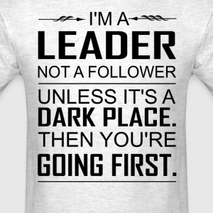 i'm a leader not a follower. unless it's dark the T-Shirts - Men's T-Shirt
