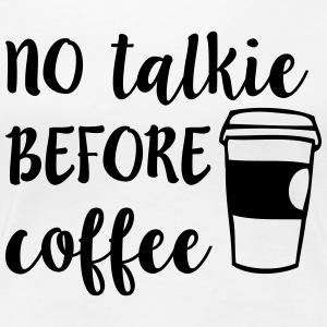 No Talkie Before Coffee T-Shirts - Women's Premium T-Shirt