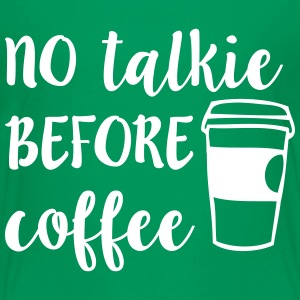 No Talkie Before Coffee Baby & Toddler Shirts - Toddler Premium T-Shirt