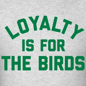 Loyalty Is For The Birds T-Shirts - Men's T-Shirt