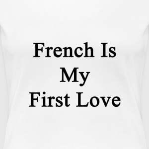 french_is_my_first_love T-Shirts - Women's Premium T-Shirt